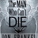 THE MAN WHO CAN'T DIE